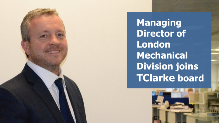 Managing Director of London Mechanical Division joins TClarke Board